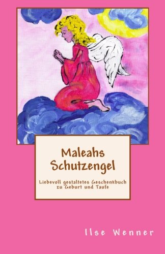 Maleahs Schutzengel: Liebevoll gestaltetes Geschenkbuch zu Geburt und Taufe (Geschenkbuecher fuer je