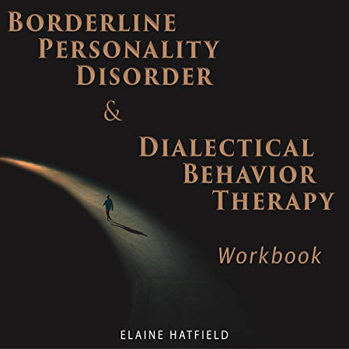 Borderline Personality Disorder & Dialectical Behavior Therapy Workbook cover art