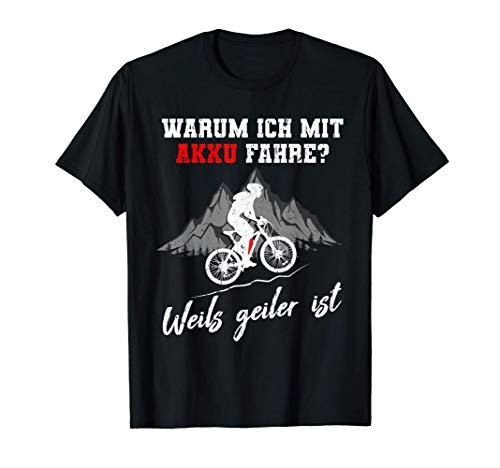 Warum ich mit Akku fahre? E-Bike Mountainbike E-MTB Geschenk T-Shirt