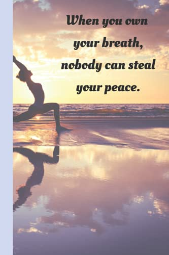 When You Own Your Own Breath Nobody Can Steal Your Peace, Yoga Blank Journal, Mindfulness Blank Journal, Focus Yoga Journal: 6 x 9 inches