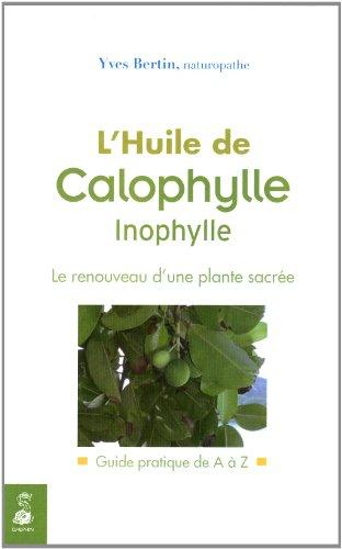 L'huile de Calophylle Inophylle: Le renouveau d'une plante sacrée, Guide pratique de A à Z