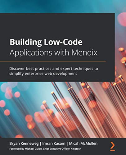 Building Low-Code Applications with Mendix: Discover best practices and expert techniques to simplif