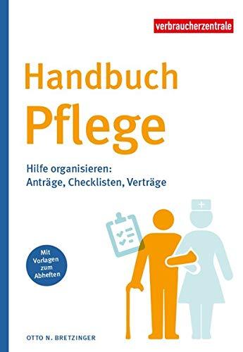 Handbuch Pflege: Hilfe organisieren: Anträge, Checklisten, Verträge