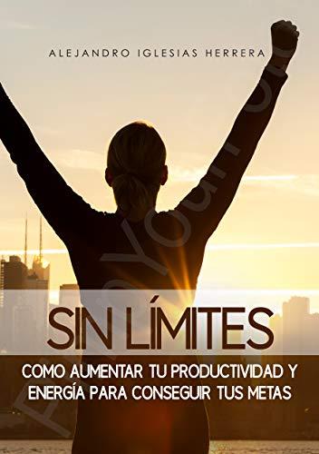 SIn límites: Como aumentar tu productividad y energía para conseguir tus metas