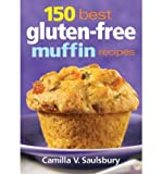 [(150 best gluten-free muffin recipes)] [author: camilla v. saulsbury] published on (april, 2012)