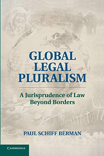 Global Legal Pluralism: A Jurisprudence Of Law Beyond Borders