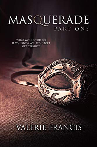Masquerade Part 1: A Steamy Romance Serial by [Valerie Francis]