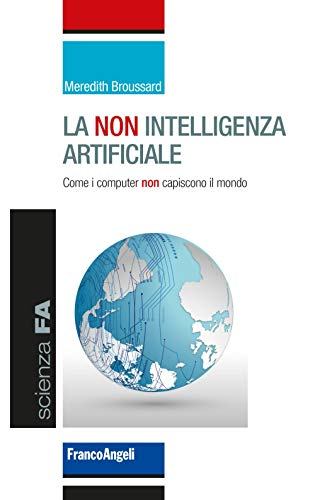 La non intelligenza artificiale. Come i computer non capiscono il mondo