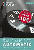 Raus aus der Automatik: Blende, Verschlusszeit & Co. beherrschen (Edition FotoHits) (Broschiert)