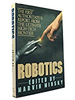 Robotics: The First Authoritative Report from the Ultimate High-Tech Frontier 0385194145 Book Cover