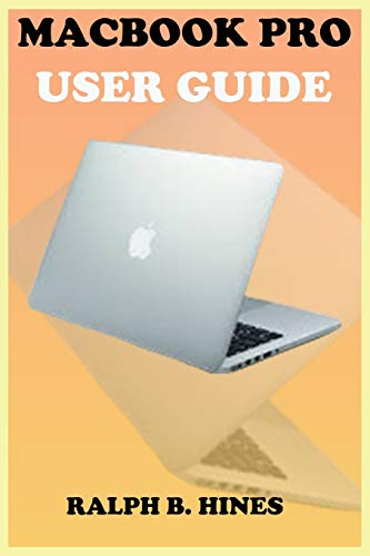 Macbook pro User Guide: The Complete Step by Steps Manual For Beginners And Seniors To Operate And Set Up The MacBook pro Model With Screenshot, Smart Keyboard Shortcut, Gestures Tips And Tricks.