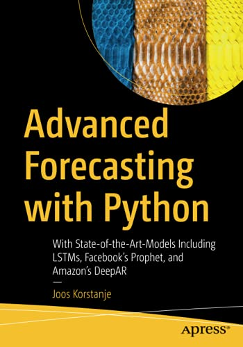 Advanced Forecasting with Python: With State-Of-The-Art-Models Including Lstms, Facebook's Prophet, and Amazon's Deepar