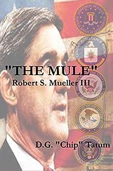 The Mule: Robert S. Mueller III by [Gene Tatum]