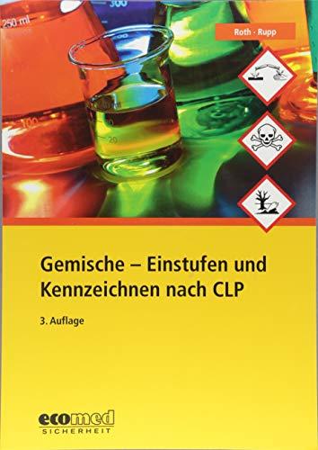 Gemische - Einstufen und Kennzeichnen nach CLP: So halten Sie die CLP-Verordnung ein