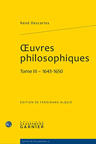 oeuvres philosophiques (Tome III - 1643-1650)