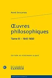 oeuvres philosophiques (Tome III - 1643-1650) de René Descartes