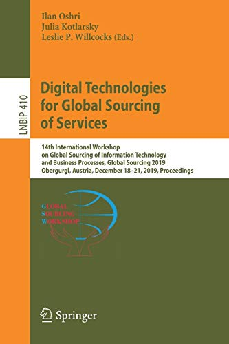 Compare Textbook Prices for Digital Technologies for Global Sourcing of Services: 14th International Workshop on Global Sourcing of Information Technology and Business Processes, ... in Business Information Processing, 410 1st ed. 2020 Edition ISBN 9783030668334 by Oshri, Ilan,Kotlarsky, Julia,Willcocks, Leslie P.