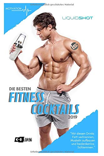 Fitness Cocktails: Die besten Fitness Cocktails 2019 - Mit diesen Drinks Fett verbrennen, Muskeln aufbauen und bedenkenlos Schlemmen: Abnehmen war noch nie so lecker