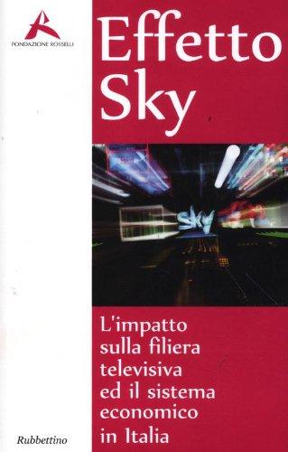 Effeto Sky. L impatto sulla filiera televisiva ed il sistema economico in Italia