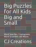 Big Puzzles for All Kids Big and Small: Word Searches, Cryptograms, Word Scrambles and Mazes