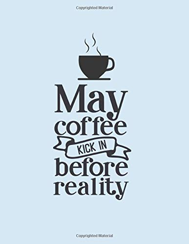 May Coffee Kick In Before Reality: Coffee Lover Notebook