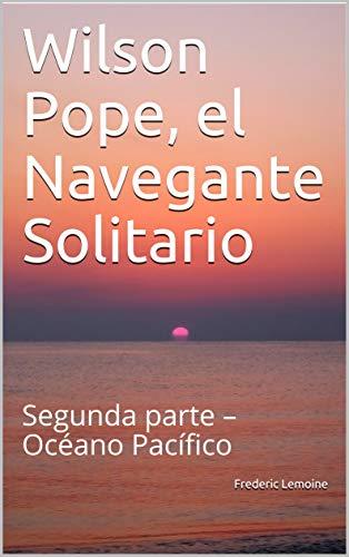 Wilson Pope, el Navegante Solitario: Segunda parte – Océano Pacífico (2 nº 3)