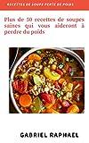 RECETTES DE SOUPE PERTE DE POIDS: Plus de 50 recettes de soupes saines qui vous aideront à perdre du poids
