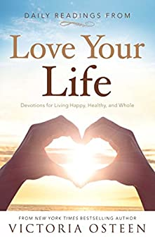 Daily Readings from Love Your Life: Devotions for Living Happy, Healthy, and Whole by [Victoria Osteen]