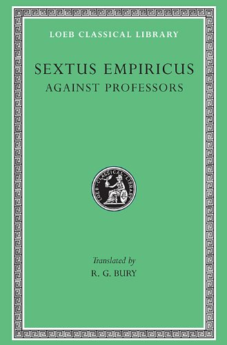Sextus Empiricus: Against the Professors (Loeb Classical Library No. 382)