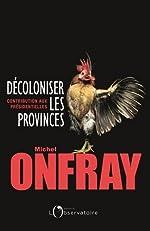 Décoloniser les provinces - Contribution aux présidentielles de Michel Onfray