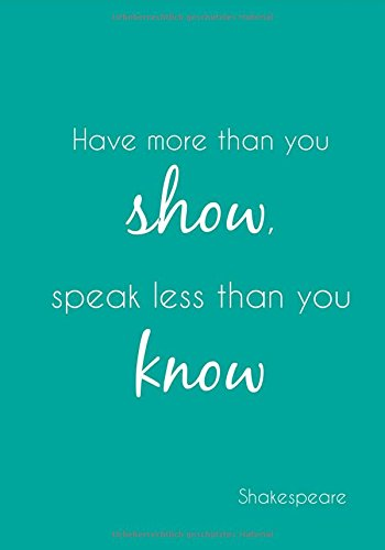 """Notizbuch DIN A4 """"Have more than you show, speak less than you know"""" (Shakespeare): liniert"""