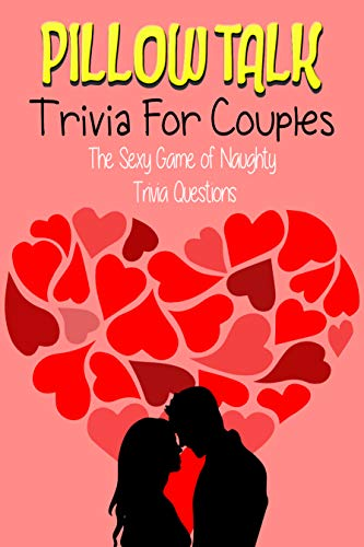 Pillow Talk Trivia for Couples: The Sexy Game of Naughty Trivia Questions (English Edition)