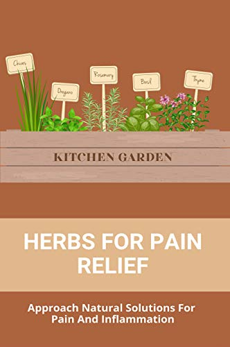 Herbs For Pain Relief: Approach Natural Solutions For Pain And Inflammation: Pain And Inflammation In Testicles