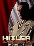 Hitler: El ascenso del mal (Parte Dos)