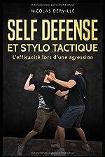SELF DÉFENSE ET STYLO TACTIQUE - L'efficacité lors d'une agression de Nicolas Dervillé