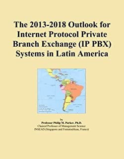 The 2013-2018 Outlook for Internet Protocol Private Branch Exchange (IP PBX) Systems in Latin America