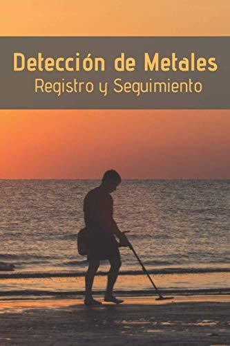 DETECCIÓN DE METALES: CUADERNO DE SEGUIMIENTO | Lleva un registro de todos los detalles: Lugar, Fecha, Ajustes del Detector, Monedas y Objetos Encontrados, Valor...