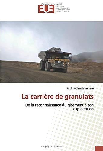 La carrière de granulats: De la reconnaissance du gisement à son exploitation