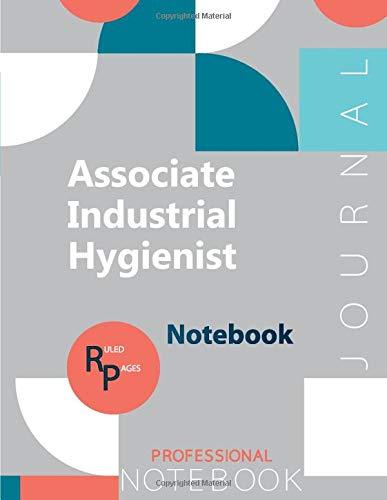 "Associate Industrial Hygienist Certification Exam Preparation Notebook, examination study writing notebook, Office writing notebook, 154 pages, 8.5"" x 11"", Glossy cover"