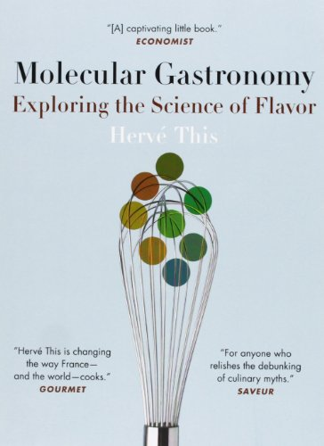 Molecular Gastronomy: Exploring the Science of Flavor (Arts and Traditions of the Table: Perspectives on Culinary History)
