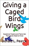 Giving a Caged Bird Wings: Questions Tweens and Teens Ask That Adults Need to Know (English Edition)