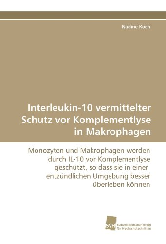Interleukin-10 vermittelter Schutz vor Komplementlyse in Makrophagen: Monozyten und Makrophagen werden durch IL-10 vor Komplementlyse geschützt, so ... Umgebung besser überleben können