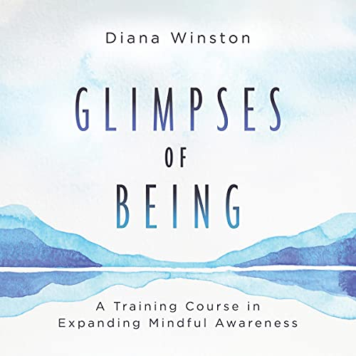 Glimpses of Being: A Training Course in Expanding Mindful Awareness