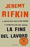 La fine del lavoro: Il declino della forza lavoro globale e l'avvento dell'era post-mercato (Italian Edition)