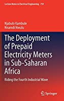 The Deployment of Prepaid Electricity Meters in Sub-Saharan Africa: Riding the Fourth Industrial Wave (Lecture Notes in Electrical Engineering, 759)