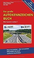 Das grosse Autokennzeichen Buch: Wer kommt woher? Neue Kennzeichen - Alte Kennzeichen WIR HABEN SIE ALLE! ausfuehrlich beschrieben. Mit grosser Deutschlandkarte