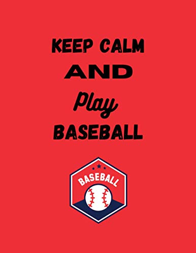 Keep Calm and Play Baseball: baseball gifts for boys - cute baseball blank lined notebook for baseball lovers - perfect gift for valentines day, Christmas, anniversary, birthday