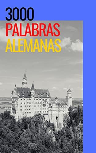 3000 palabras alemanas: Aprende Alemán - Vocablos (Para Estudiantes Principiantes Y Avanzados) Rápido Y Fácil - Kindel Ebook (Spanish Edition)