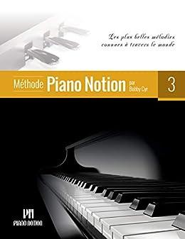 Méthode Piano Notion Volume 3: Les plus belles mélodies connues à travers le monde (French Edition) by [Bobby Cyr]