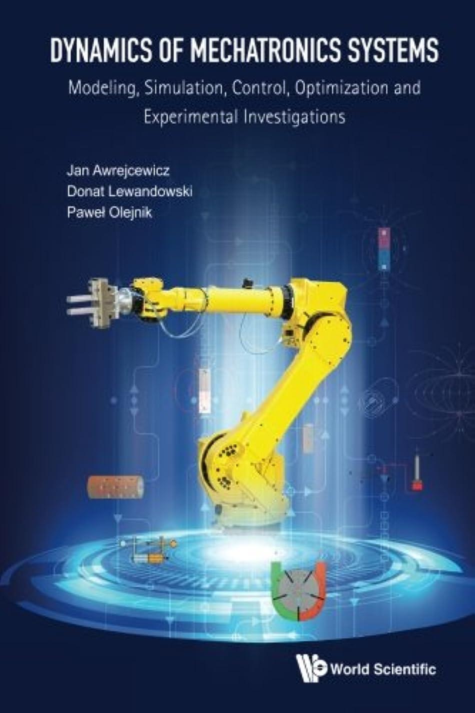 シェアキャメル保証Dynamics Of Mechatronics Systems: Modeling, Simulation, Control, Optimization And Experimental Investigations